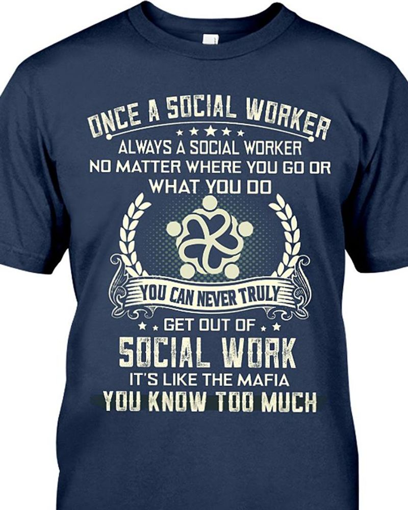 Once A Social Worker No Matter Where You Go Or What You Do  You Can Never Truly T Shirt Blue B7