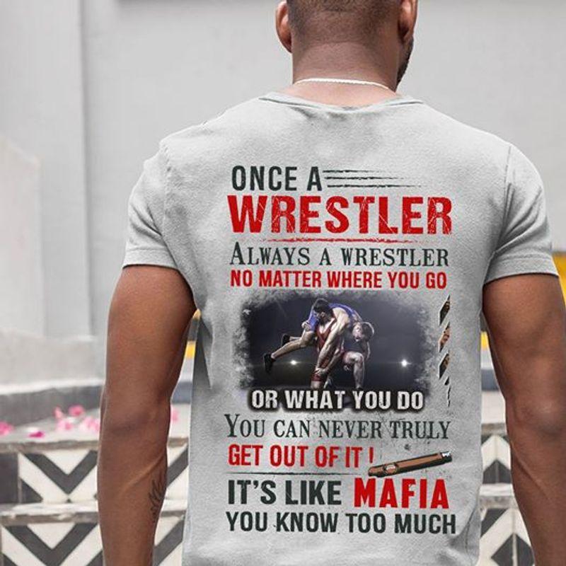 Once A Wrestler Always A Wrestler No Matter Where You Go Or What You Do T Shirt Grey A3