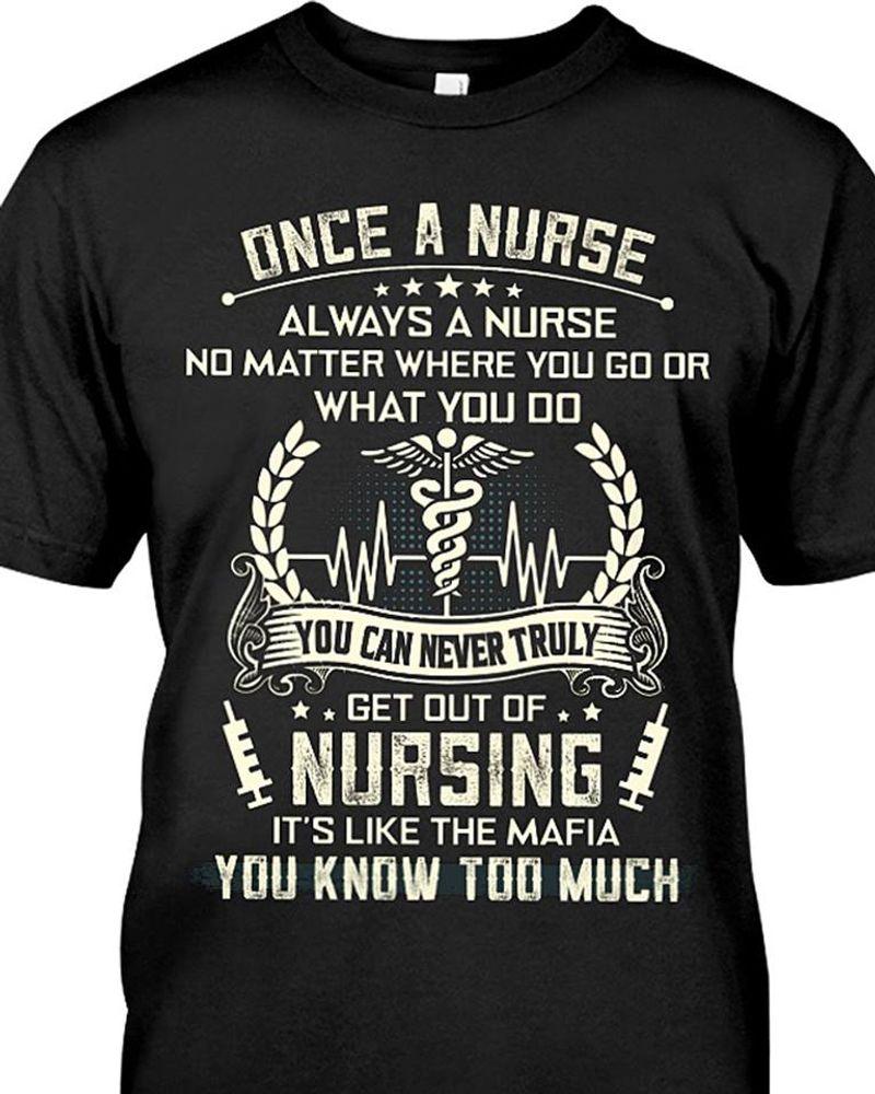 One A Nurse Alwys A Nurse No Matter Where You Go Or What You Do You Know Too MuchT-shirt Black C2