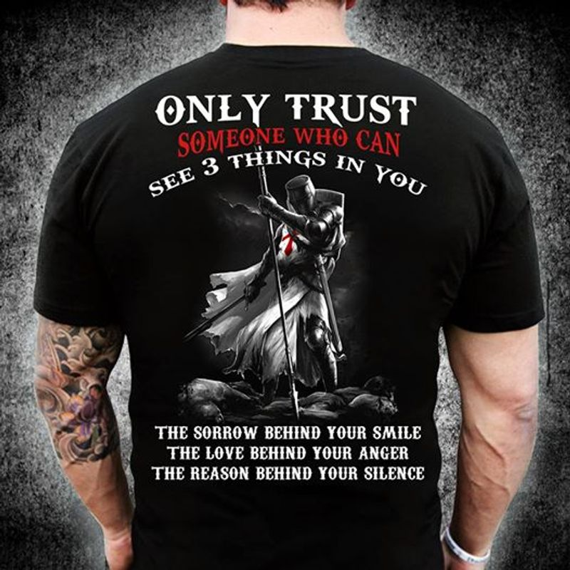 Only Trust Someone Who Can See 4 Things In You The Sorrow Behind Your Smile The Love Behind Your Anger The Reason Behind Your Silence T Shirt Black B4