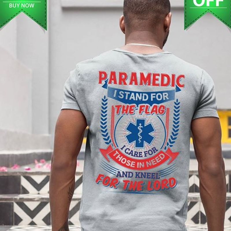 Paramedic I Stand For The Flag I Care For Those In Need And Kneel For The Lord T Shirt Grey A8