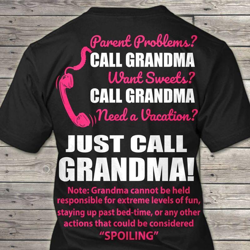 Parent Problems Call Grandma Want Sweets Call Grandma Need A Vacation Just Call GrandmaT-shirt Black A4
