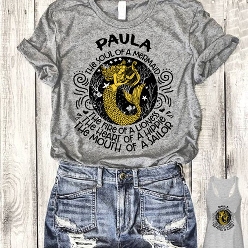 Paula The Soul Of A Mermaid The Fire Of A Lioness The Heart Of A Hippie The Mouth Of A Sailor T-Shirt Grey C2