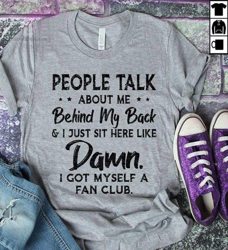 People Talk About Me Behind My Back Classic Funny Quote Dark Heather Dark Heather T Shirt Men And Women S-6XL Cotton
