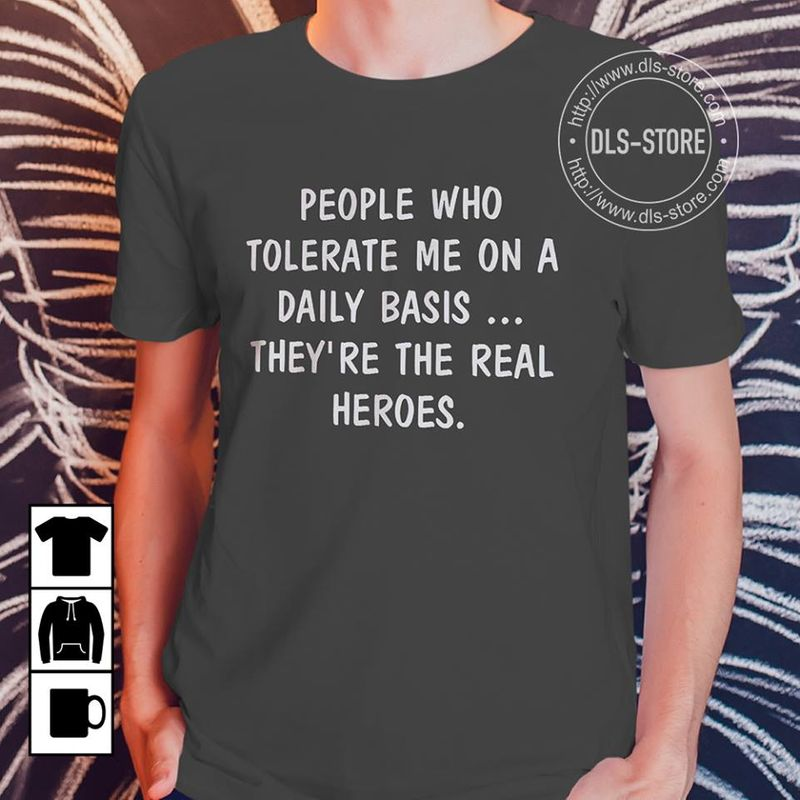 People Who Tolerate Me On Daily Basis They're The Real Heroes T-shirt Black A5