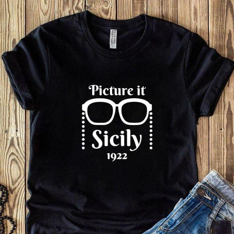 Picture It Sicily 1922 T-shirt Funny Golden Girls Sophia Petrillo Quote Black T Shirt Men And Women S-6XL Cotton
