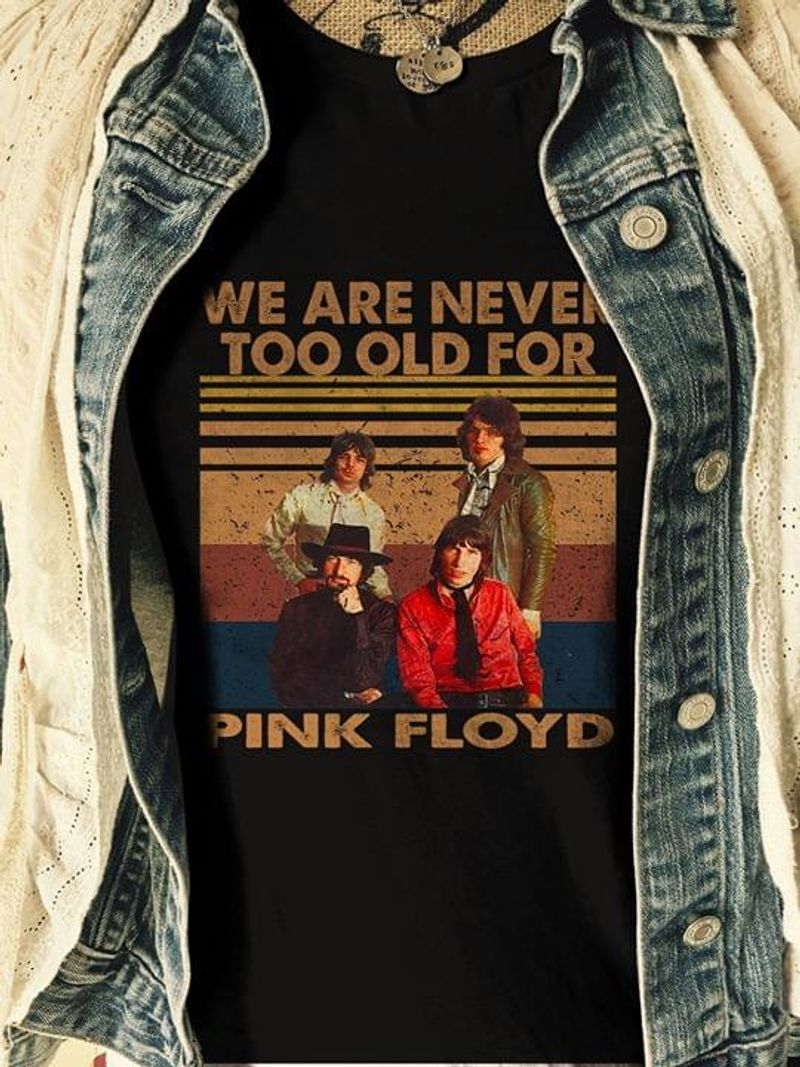 Pink Floyd Fans We Are Never Too Old For Pink Floyd Black T Shirt Men/ Woman S-6XL Cotton