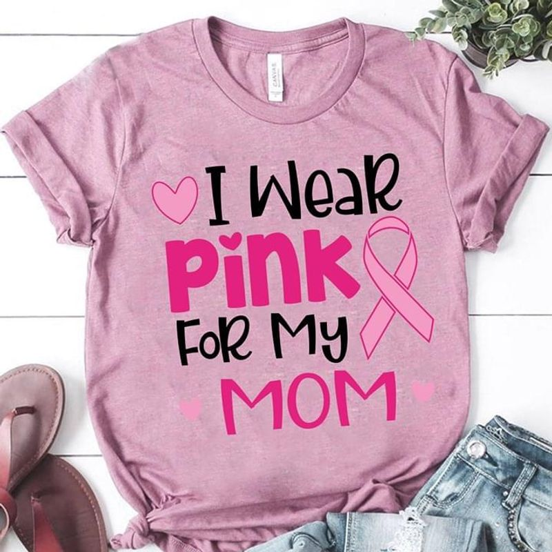 Pink Ribbon I Wear Pink For My Mom Tee Breast Cancer Warrior Gift For Woman Light Pink T Shirt Men And Women S-6XL Cotton