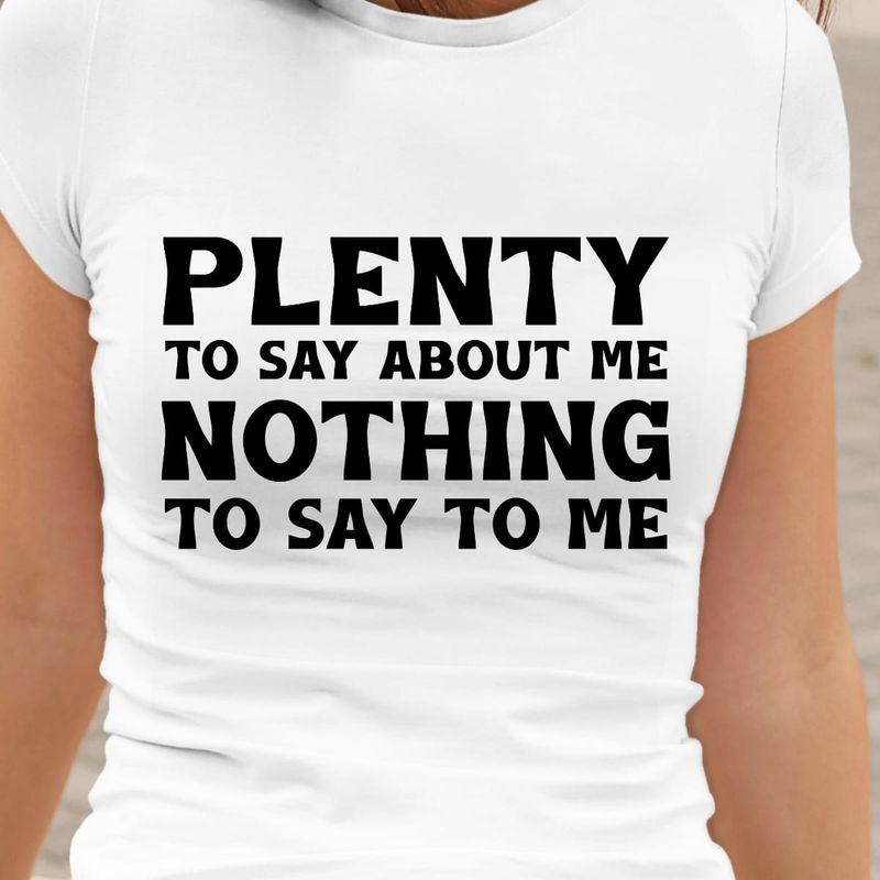 Plenty To Say About Me Funny Friends And Family Quote Shirt White White T Shirt Men And Women S-6XL Cotton