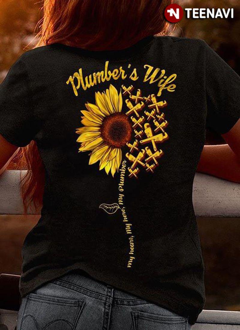 Plumber's Wife My Heart My Hero My Plumber Sunflower T Shirt Black