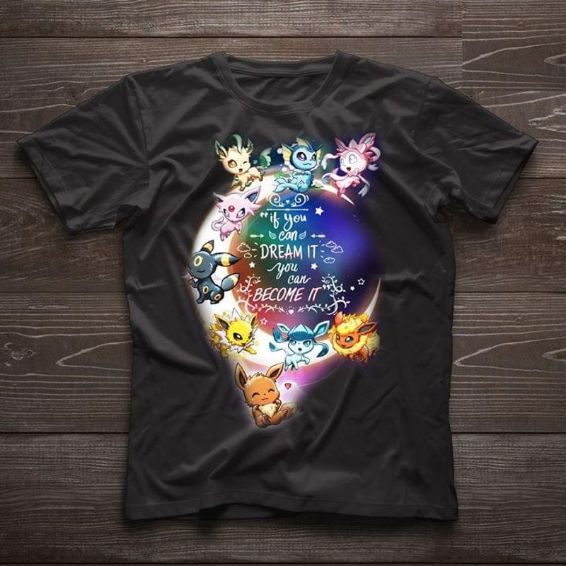 Pokemon Eeveelution Eevee Dreaming In The Night Sky If You Can Dream It You Can Become It Black T Shirt Men And Women S-6xl Cotton