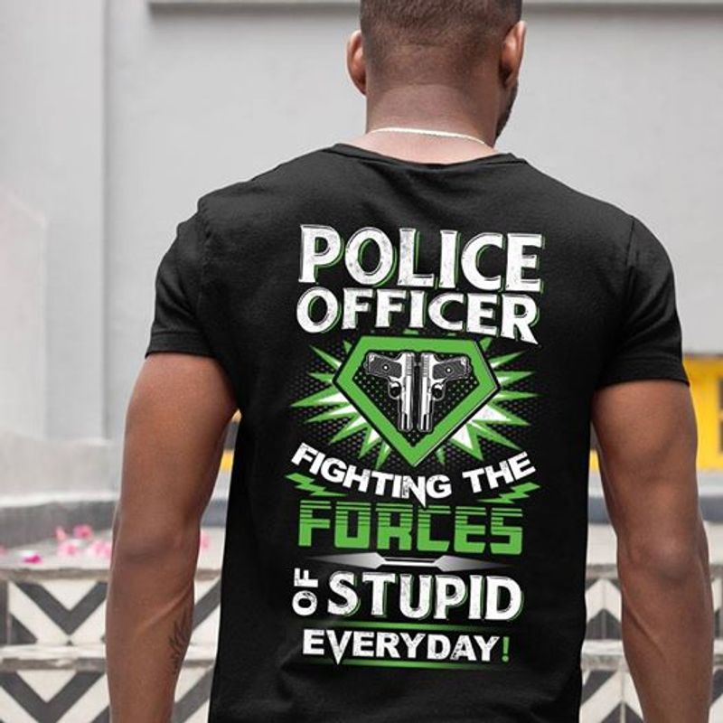 Police Officer Fighting The Forces Of Stupid Everyday T Shirt Black A4