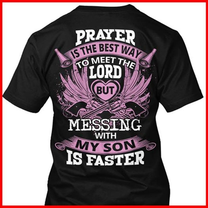 Prayer  Is She Best Way To Meet The Lord But Messing With My Son Is Faster T-shirt Black B4