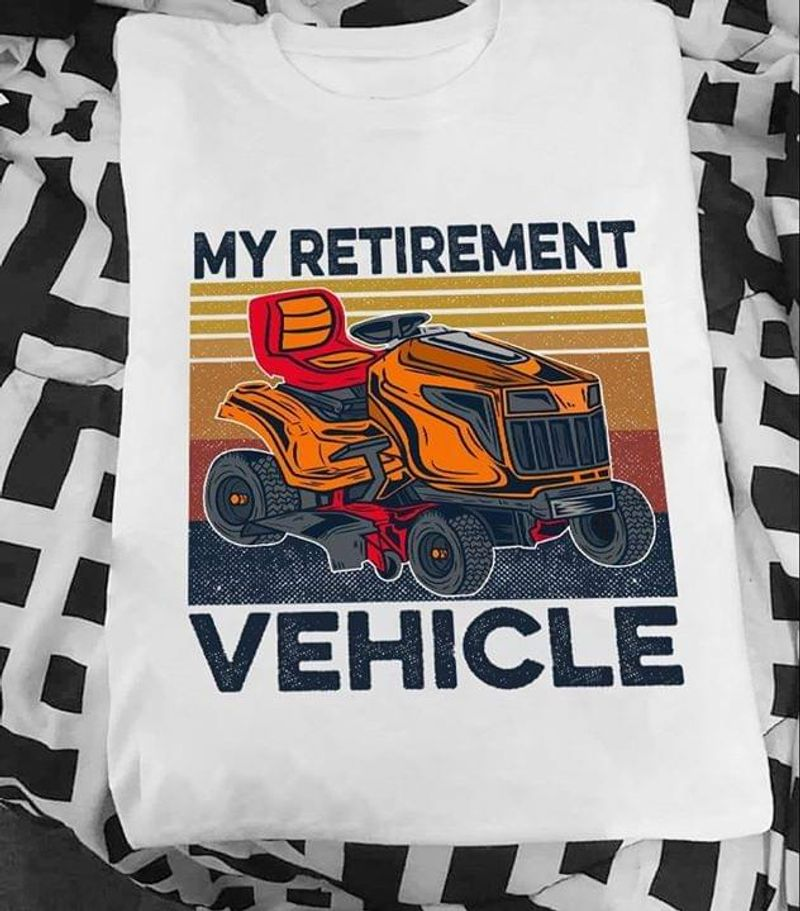 Pretty My Retirement Vehicle Law Mower Vintage Shirt Law Mower Lover Gift White T Shirt Men And Women S-6XL Cotton