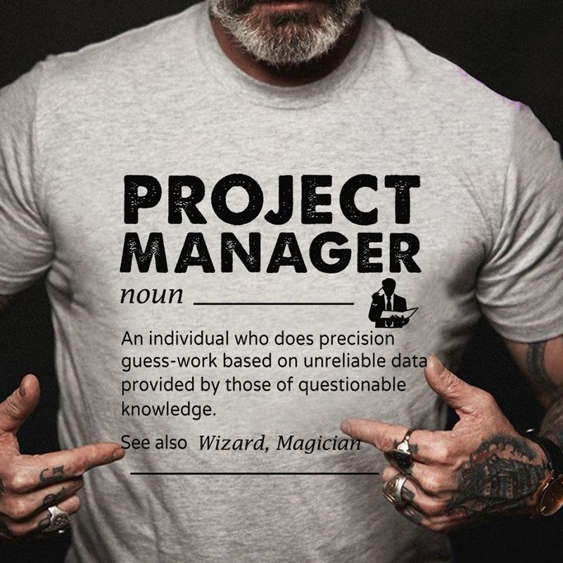 Project Manager Noun Nan Idividual Who Does Precision Guess Work Based On Unreliable Data Provided By Those Questionable Knowledge See Also Wizard Magician  T-Shirt Grey B5