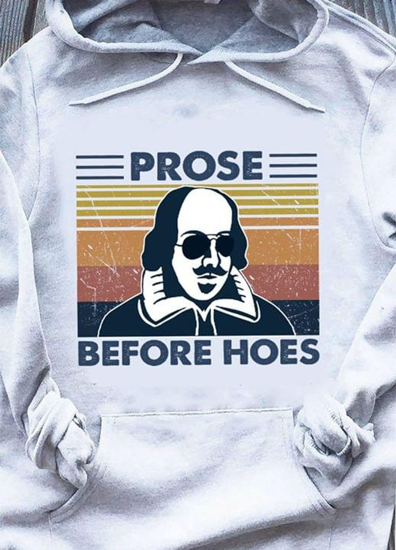 Prose Before Hoes Funny Graphic Shakespeare Design Gift For Literature Fan White T Shirt Men/ Woman S-6XL Cotton