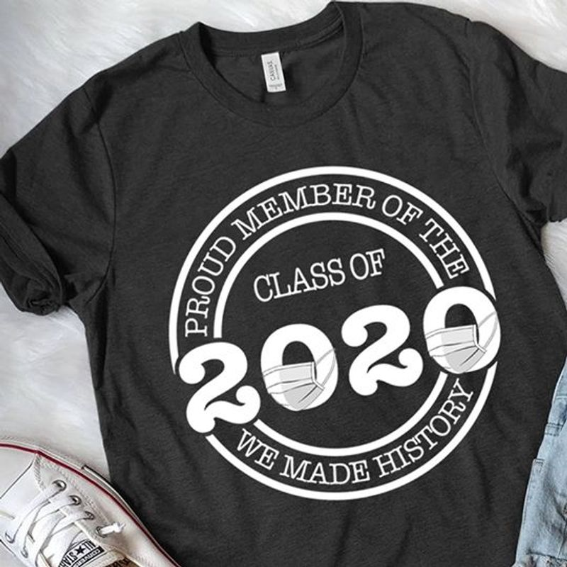 Proud Member Of The Class Of 2020 We Made History T Shirt Black