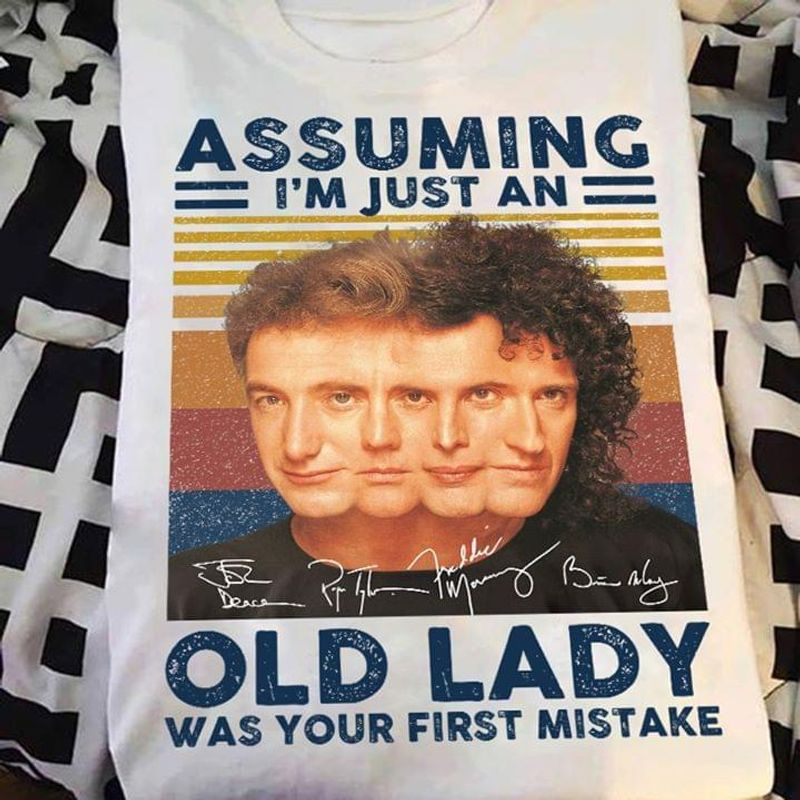 Queen Band Assuming I'm Just An Old Lady Was Your First Mistake Shirt Queen Signed White T Shirt Men And Women S-6XL Cotton