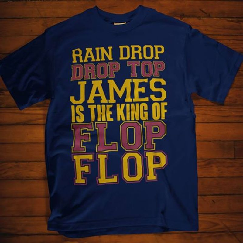 Rain Drop Drop Top James Is The King Of Flop  T-shirt Blue A5