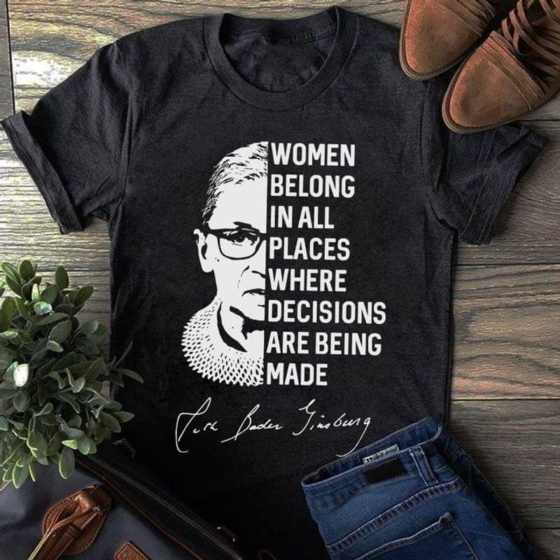 Rbg Signature Women Belong In All Places Where Decisions Are Being Made Women's Equality Black T Shirt Men And Women S-6XL Cotton
