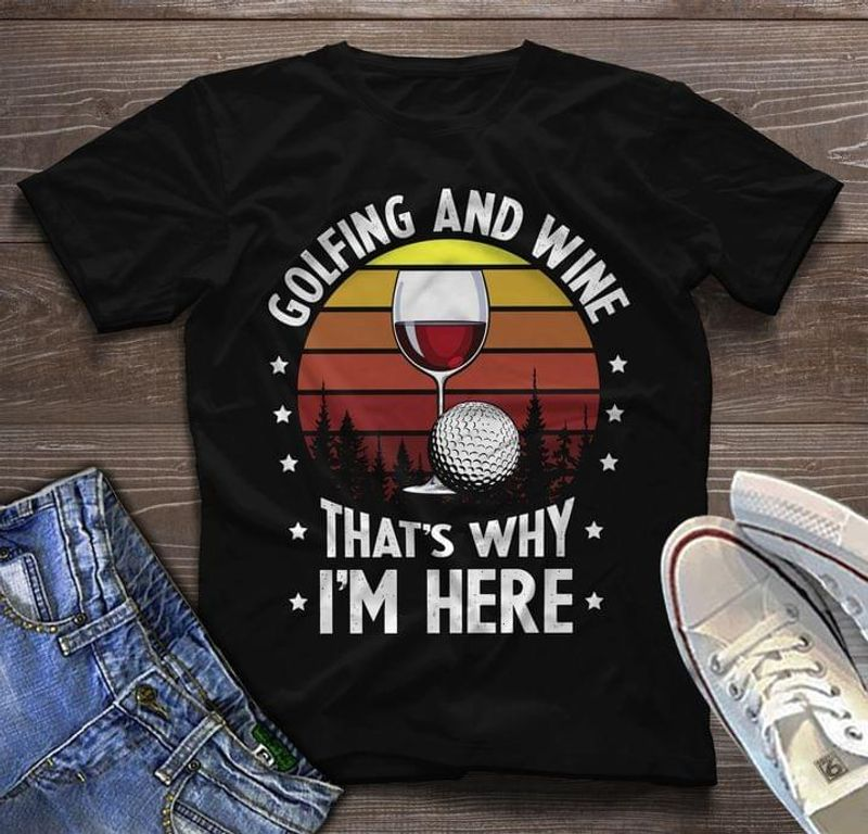 Red Wine And Golf Ball Tee Golfing And Wine That's Why I'm Here Funny Vintage Wine Lover Golf Lover Black T Shirt Men And Women S-6XL Cotton