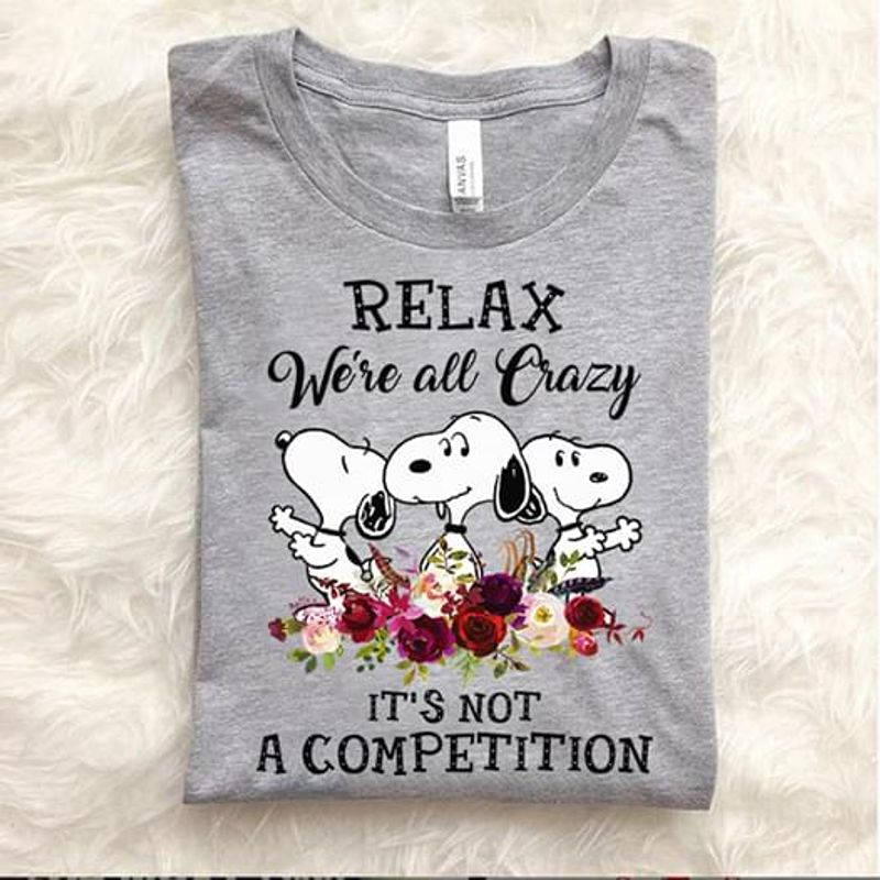 Relax We'Re All Crazy It'S Not A Competition Sn00Py Gray T Shirt Men And Women S-6XL Cotton