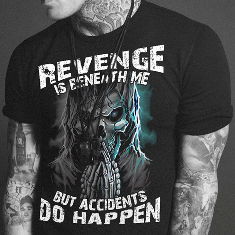Revenge Is Beneath Me But Accidents Do Happen T-shirt Black B4