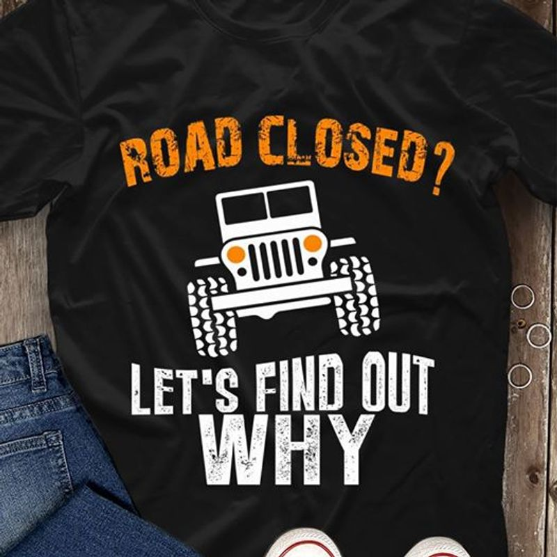 Road Closed Let Is Find Out Why T-shirt Black A9