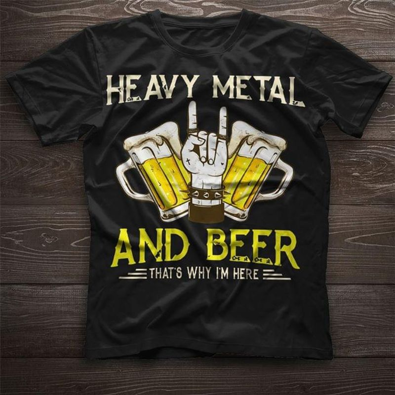 Rock And Roll Heavy Metal And Beer That's Why I'm Here Black T Shirt Men And Women S-6XL Cotton