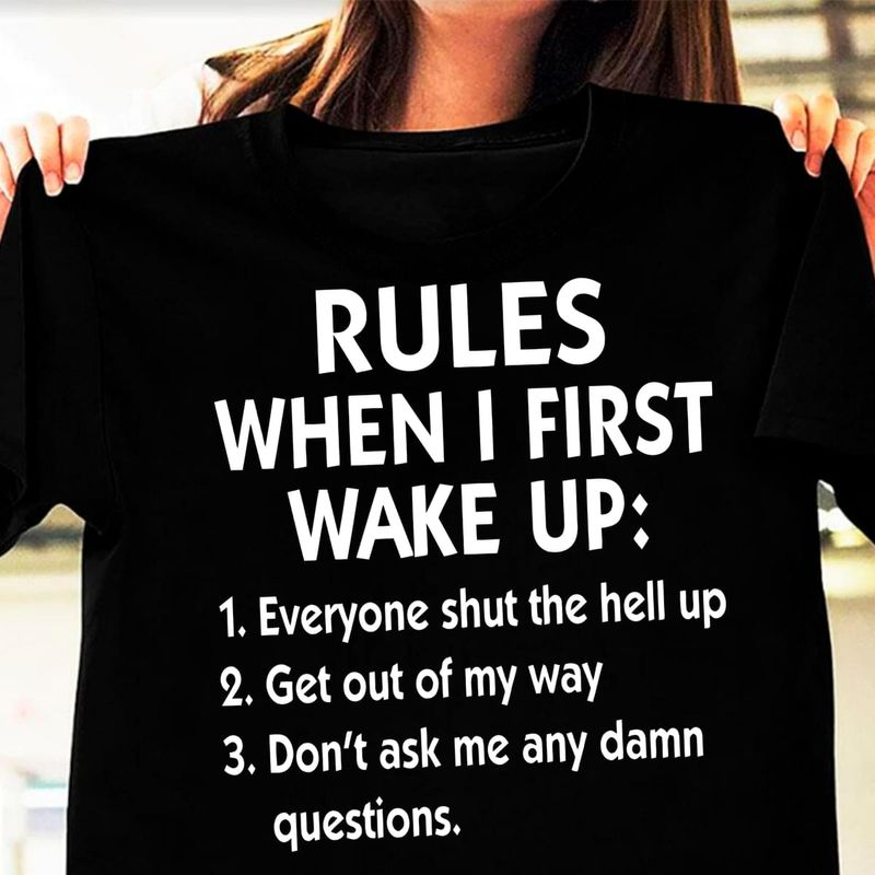 Rules When I First Wake Up Everyone Shut The Hell Up Get Out Of My Way Black T Shirt Men/ Woman S-6XL Cotton