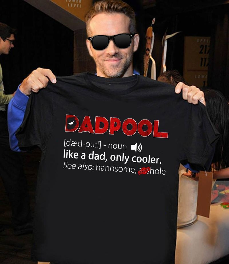 Ryan Reynolds Dadpool Like A Dad Only Cooler Deadpool Fans Father'S Day T-Shirt