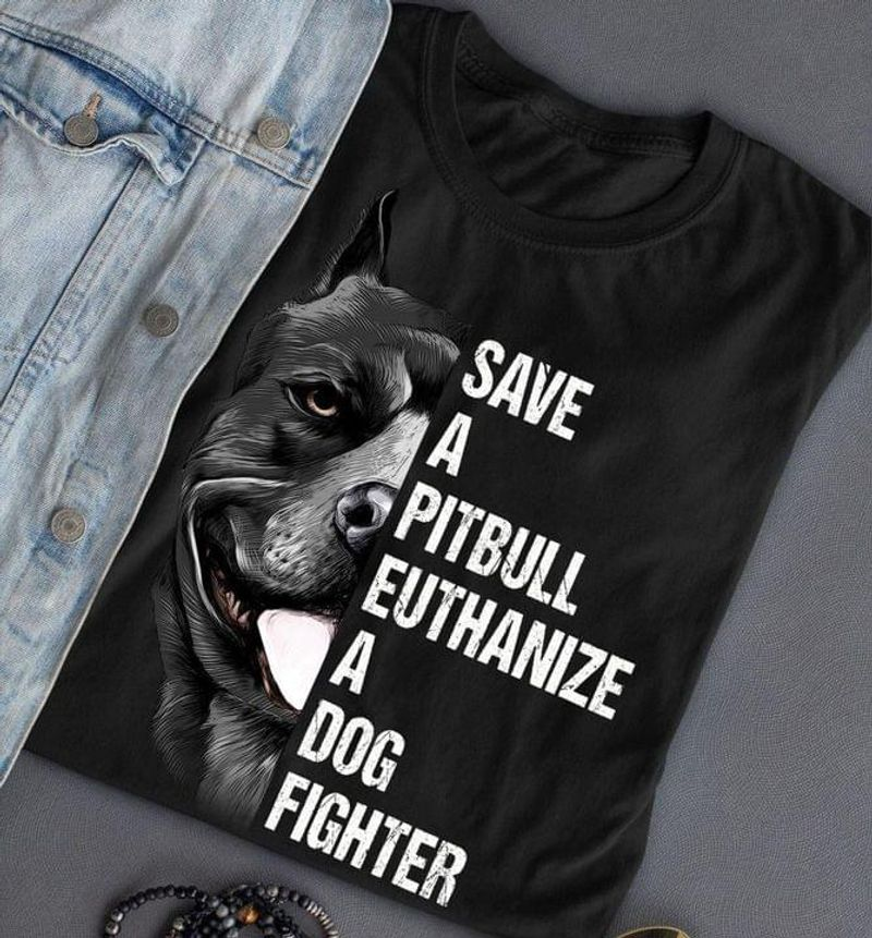 Save A Pit Bull Euthanize A Dog Fighter Perfect Gift For Pit Bull Dog Lovers Black T Shirt Men And Women S-6XL Cotton