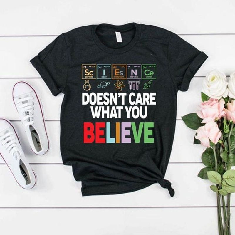 Science Doesn't Care What You Believe T-shirt Science Humor Tee For Science Lovers Dark Heather T Shirt Men And Women S-6XL Cotton