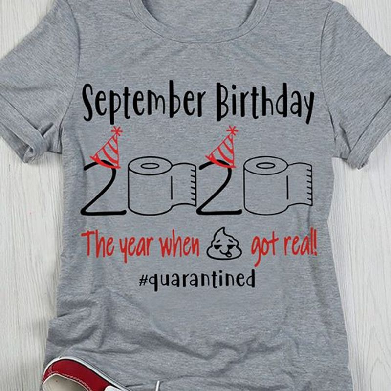 September Birthday 2020 The Year When Shit Got Real Quarantined Tshirt Gray A2