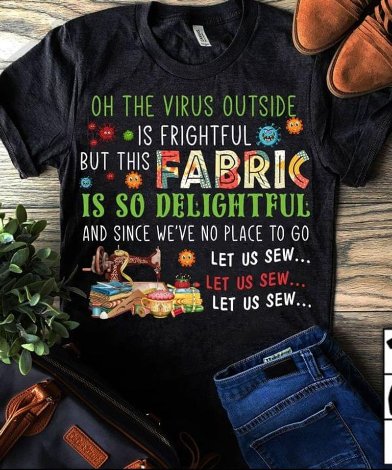 Sewing Lovers Oh The Outside Bute This Fabric Is So Delightful Quarantine 2020 Dark Heather T Shirt Men And Women S-6XL Cotton