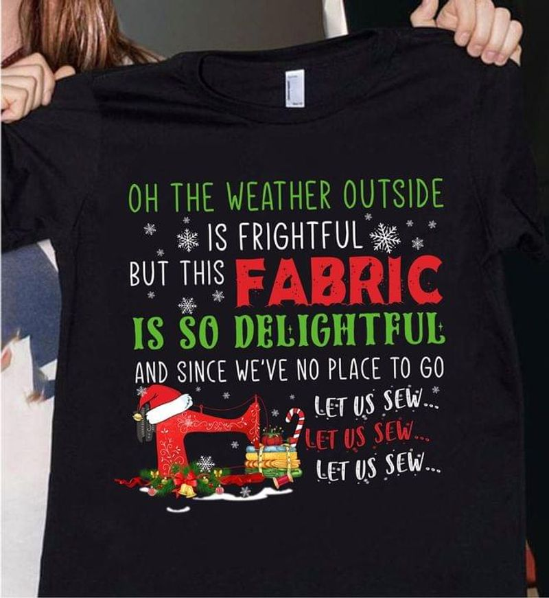 Sewing On The Weather Outside Is Frightful But This Fabric Christmas Gift Black T Shirt Men And Women S-6XL Cotton