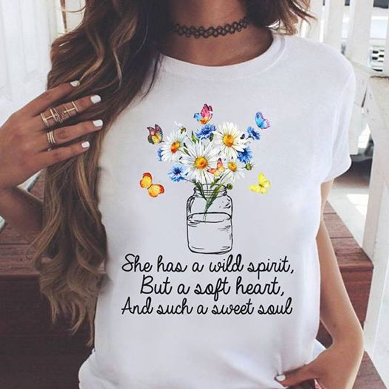 She Has A Wild Spirit But A Soft Heart And Such A Sweet Soul  T Shirt White B1