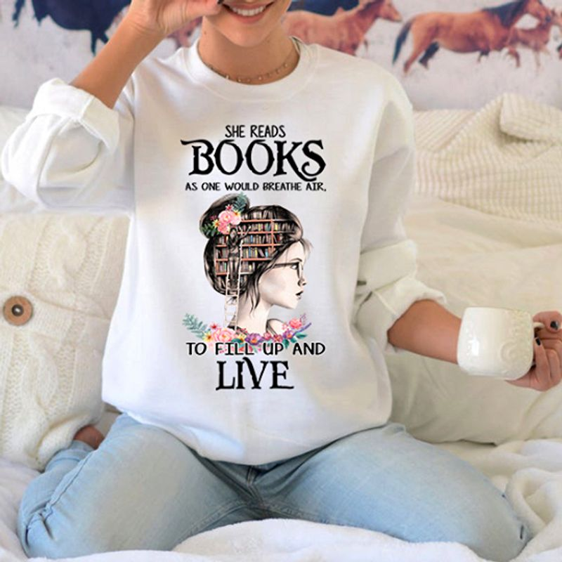 She Reads Books As One Would Breathe Air To Fill Up And Live T Shirt White A1