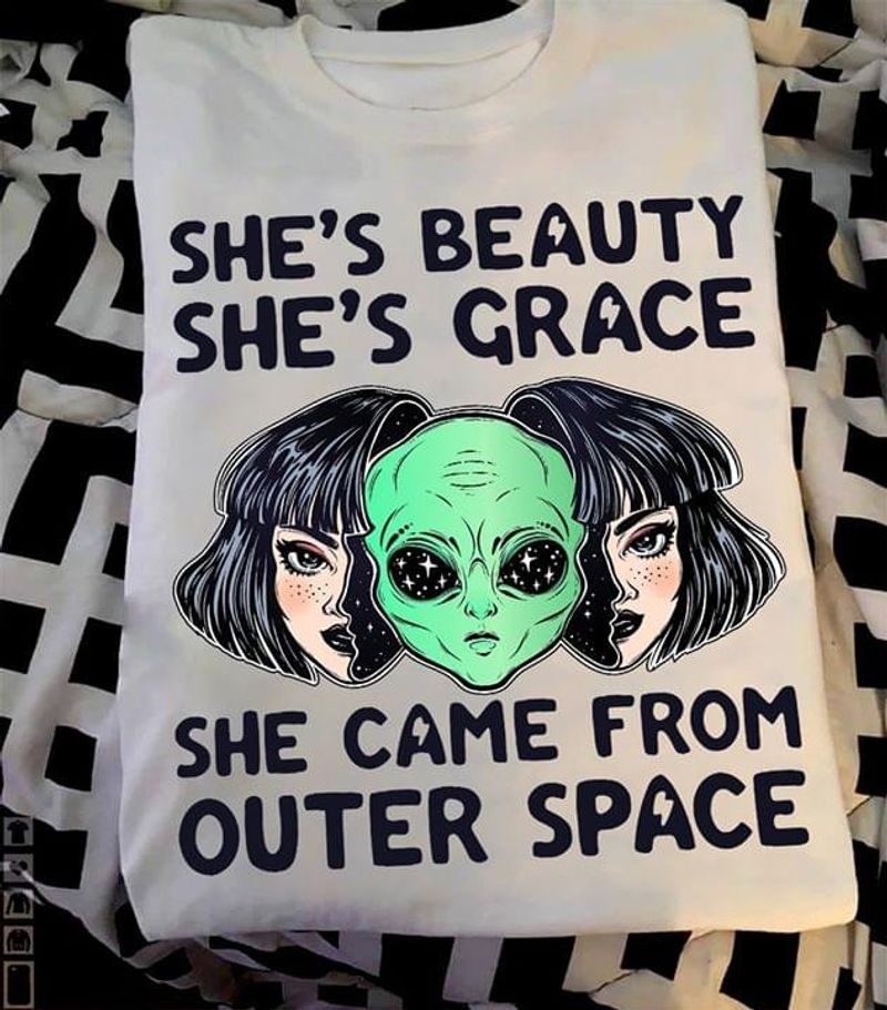 She's Beauty She's Grace She Came From Outer Space T Shirt Men/ Woman S-6XL Cotton