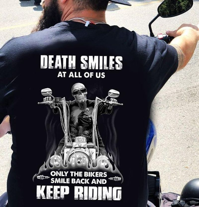 Skull Dead Smiles At All Of Us Only The Bikers Smile Back And Keep Riding Back Version Black T Shirt Men/ Woman S-6XL Cotton
