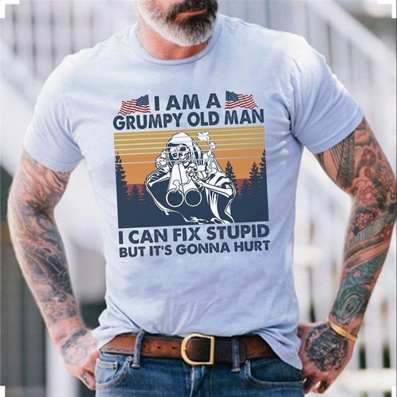 Skull I Am A Grumpy Old Man I Can Fix Stupid But Is's Gonna Hurt Independence Day T Shirt Men/ Woman S-6XL Cotton