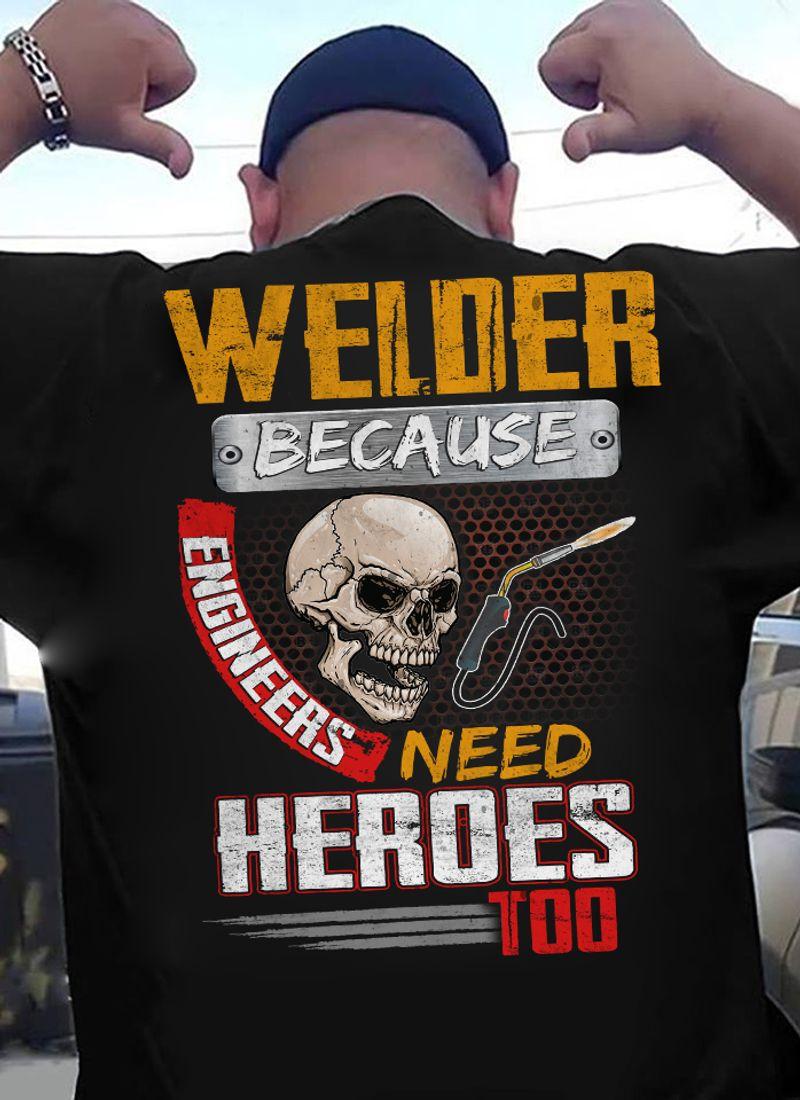 Skull Welder Because Engineers Need Heroes Too T-shirt Black C2