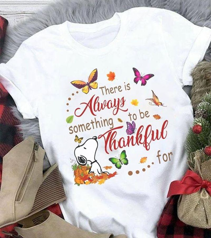 Snoopy There Is Always Something To Be Thankful For Color Butterflies White T Shirt Men And Women S-6XL Cotton
