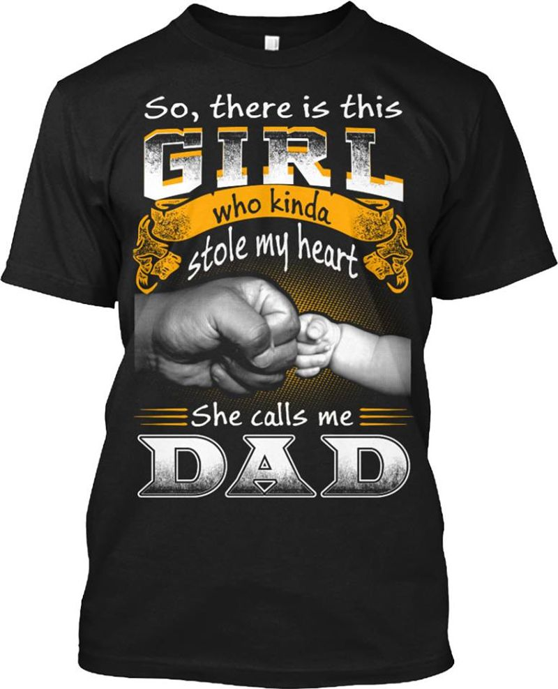 So There Is This Girl Who Kinda Stole My Heart She Calls Me Dad T-shirt Black A8