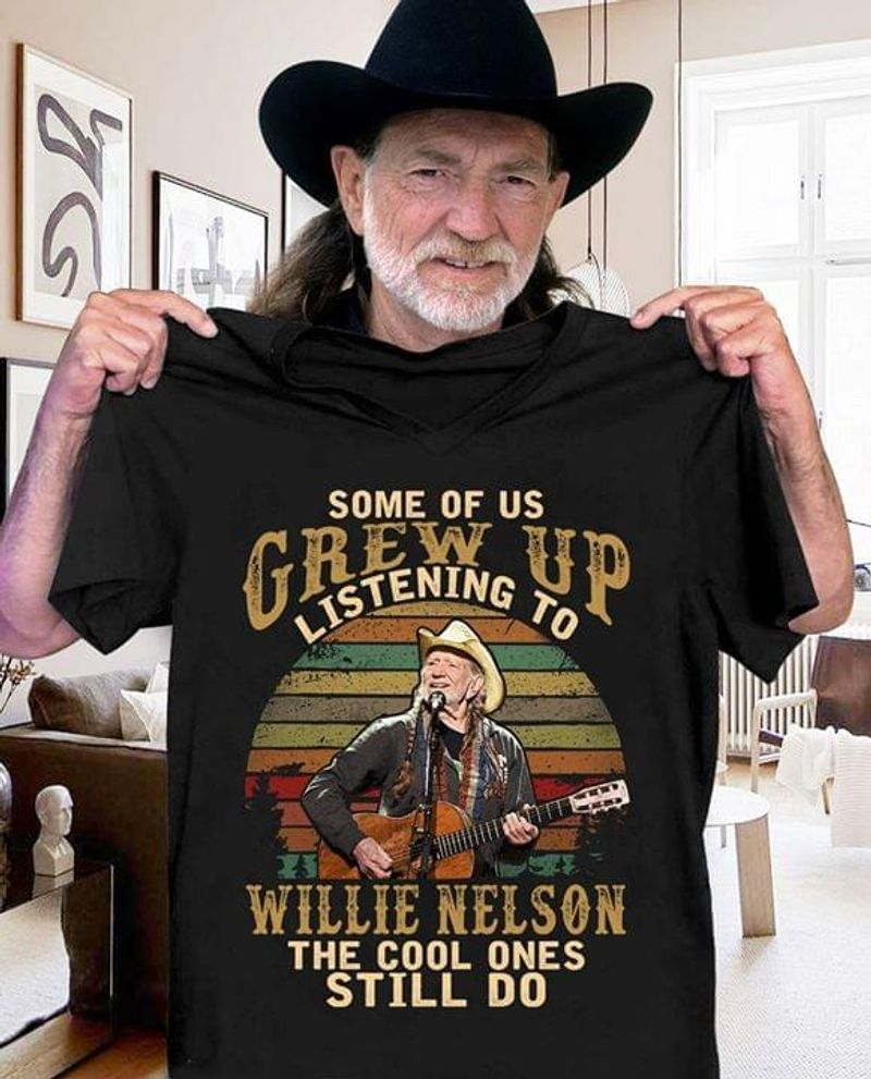 Some Of Us Grew Up Listening To Willie Nelson The Cool Ones Still Do Black T Shirt Men/ Woman S-6XL Cotton