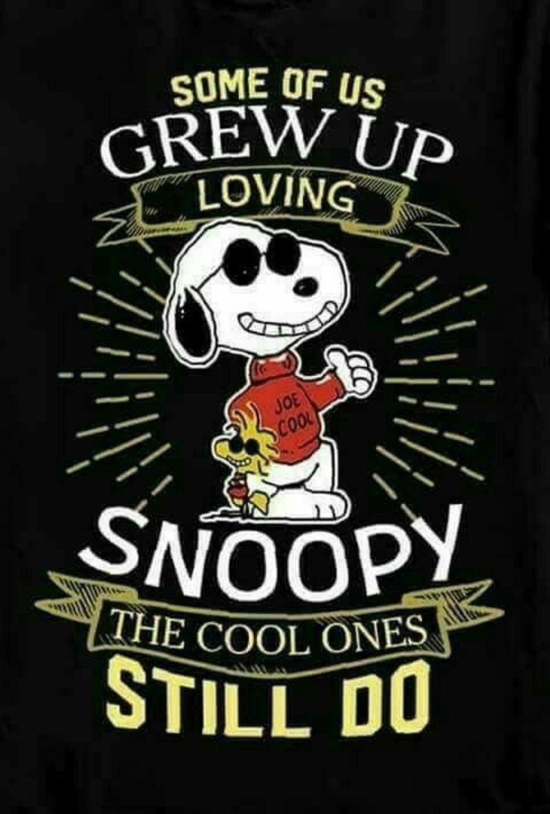Some Of Us Grew Up Loving Snoopy The Cool Ones Still Do  T-shirt Black B1