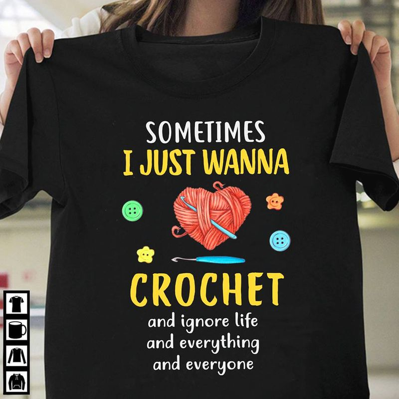 Sometimes I Just Wanan Crocher And Igone Life And Everyhting And Everyone  T-shirt Black B1