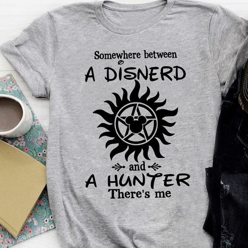 Somewhere Between A Disnerd And A Hunter There'S Me Gray T Shirt Men/ Woman S-6XL Cotton