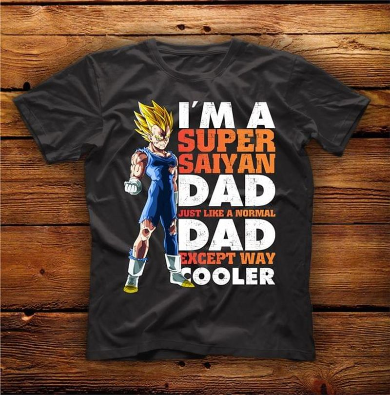 Son Goku I'M A Super Saiyan Dad Just Like A Normal Dad Except Way Cooler Father's Day Gift  Black T Shirt Men/ Woman S-6XL Cotton
