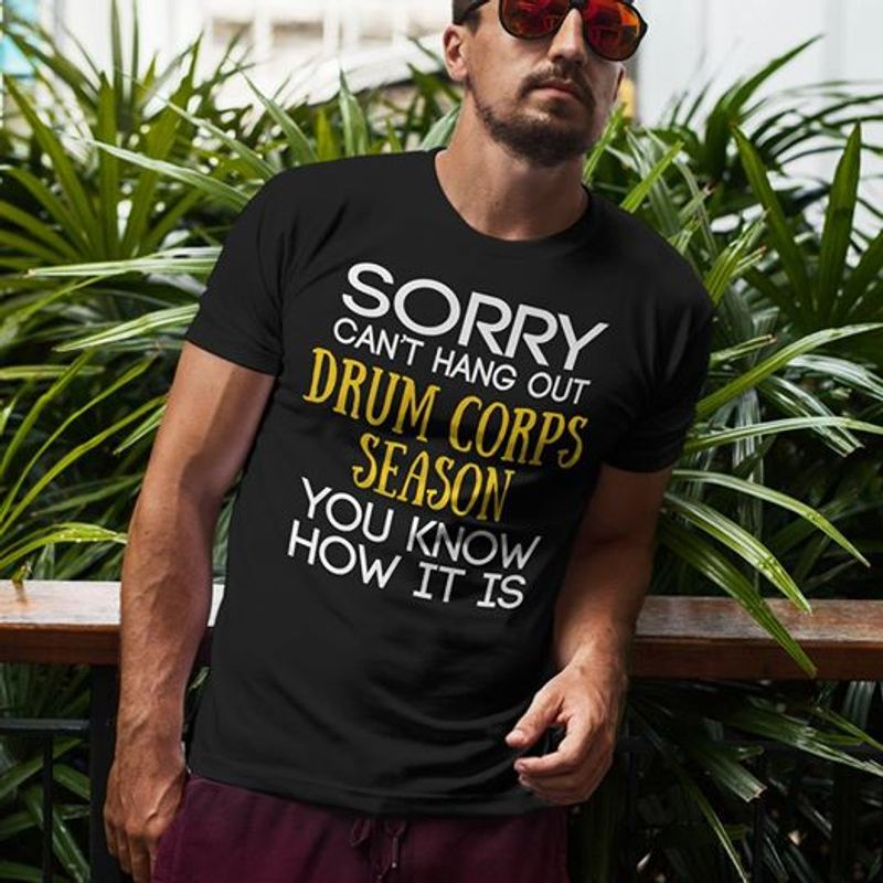 Sorry Cant Hang Out Drum Corps Season You Know How It Is T-shirt Black A8